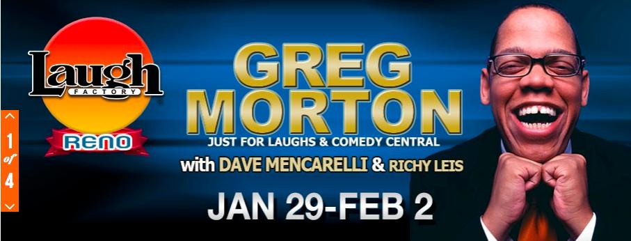HILARIOUS WEEK! Jan 29-Feb 2 RENO, NV @SilverLegacy #LaughFactoryReno  @GregMortonComic @DavegMencarelli & @RichyLeis – GREG MORTON